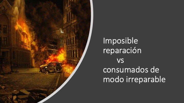 Imposible reparación y actos comsumados de modo irreparable