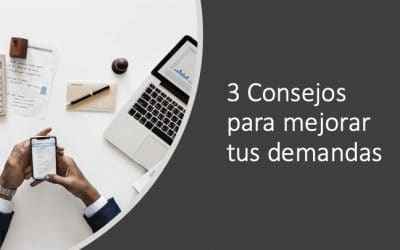 3 Consejos para mejorar tus demandas