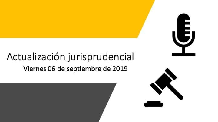 Actualización jurisprudencial 2019 09 06